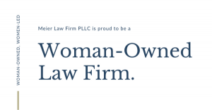 Meier Law Firm PLLC is pround to be a woman-owned law firm. Woman-owned, women-led.