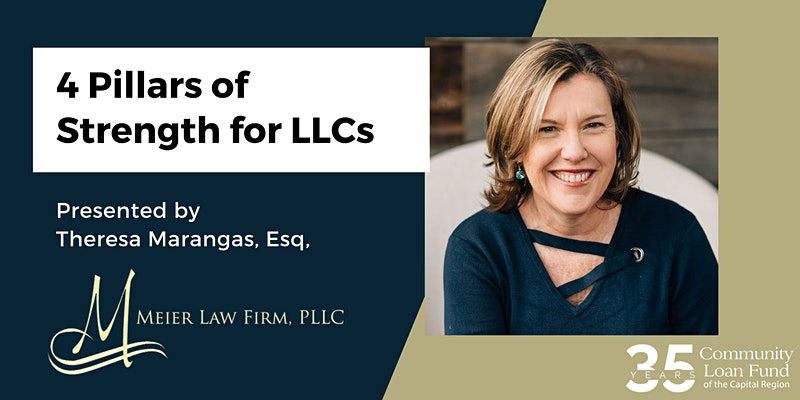 4 Pillars of Strength for LLCs Presented by Theresa Marangas, Esq. | Meier Law Firm PLLC logo | Community Loan Fund of the Capital Region logo | Head shot of Theresa Marangas, Esq.